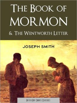 The Book of Mormon and The Wentworth Letter (LDS Nook Enabled Classics): Two Writings by Joseph Smith on Mormonism