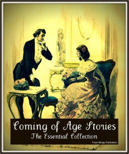Coming of Age: 34 of the Greatest Stories Ever Told (Bildungsroman) (Nook edition including Jane Austen, Mark Twain, Stephen Crane and Charles Dickens with Huckleberry Finn, Tom Sawyer, David Copperfield, Emma, Little Women and more)