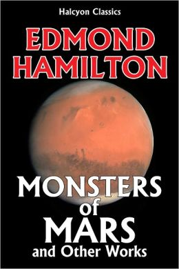 Monsters of Mars and Other Works by Edmond Hamilton