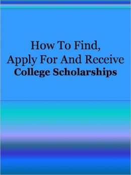How To Find Apply For And Receive College Scholarships