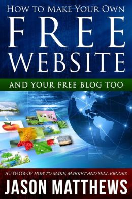 How to Make Your Own Free Website: And Your Free Blog Too