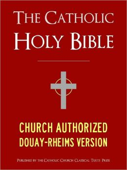 THE CATHOLIC BIBLE CATHOLIC HOLY BIBLE - Church Authorized Douay-Rheims / Rheims-Douai / D-R / Douai Bible (Special Nook Edition): Complete Old Testament & New Testament NOOKbook Catholic Church Authorized Version of the Holy Bible for Nook The Bible