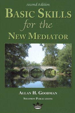 Basic Skills for the New Mediator
