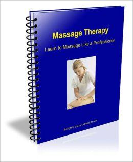 Massage Therapy - Learn to Massage Like a Pro