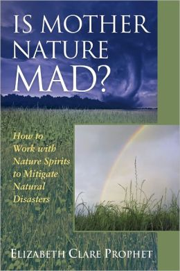Is Mother Nature Mad? How to Work with Nature Spirits to Mitigate Natural Disasters