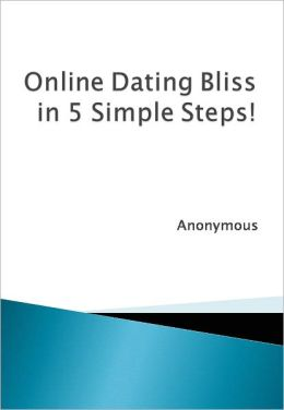Online Dating Bliss in 5 Simple Steps!