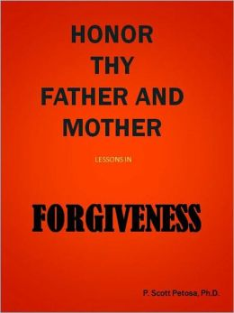 Honor Thy Father and Mother: Lessons in Forgiveness