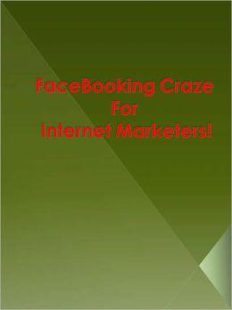 FaceBooking Craze For Internet Marketers!