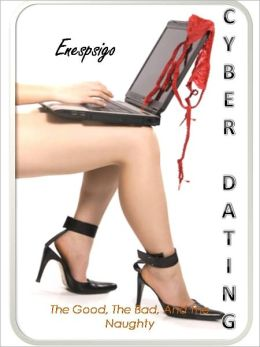 Cyber Dating - The Good, The Bad, And The Naughty