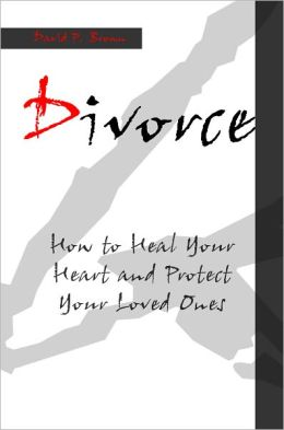 Divorce: How to Heal Your Heart and Protect Your Loved Ones