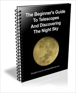 The Beginner's Guide to Telescopes and Discovering the Night Sky