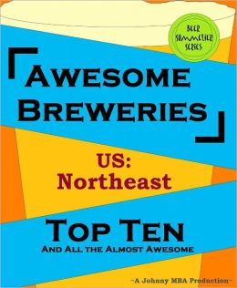 Awesome Breweries ---US: Northeast--- TOP TEN And All the Almost Awesome Contenders
