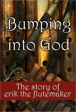 Bumping Into God: The Story of Erik the Flutemaker