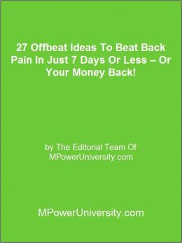 27 Offbeat Ideas To Beat Back Pain In Just 7 Days Or Less – Or Your Money Back!