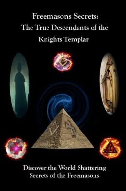 Freemasons Secrets: The true Descendants of the Knights Templar