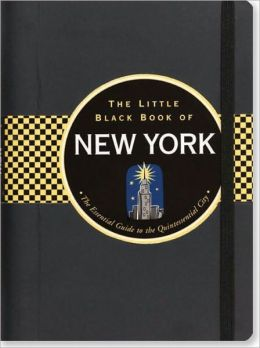 The Little Black Book of New York, 2011 Edition: The Essential Guide to the Quintessential City