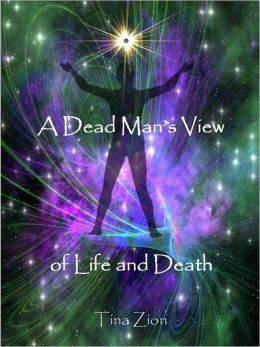 A Dead Man's View of Life and Death