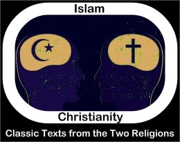 Islam & Christianity: Classical Texts Comparing the Two (Nook edition, full-text Qu-ran/Koran and King James Bible, Islam and Christianity comparison books)