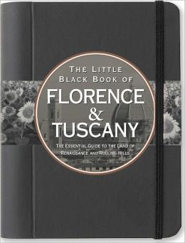 The Little Black Book of Florence & Tuscany 2011: The Essential Guide to the Land of Renaissance and Rolling Hills