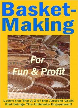 Basket Making for Fun & Profit