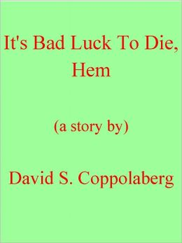 It's Bad Luck To Die, Hem