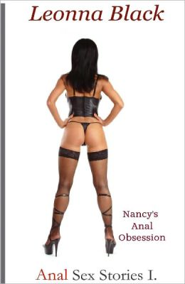 Anal Sex Stories I: Nancy's Anal Obsession