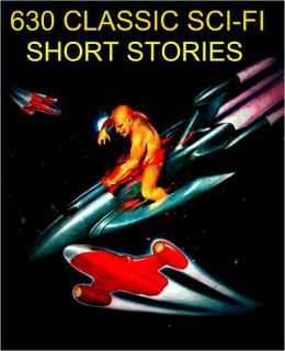 Sci-Fi Short Stories: The Definitive Sci-Fi Collection 630 Stories for the nook (includes Sci-Fi by Kurt Vonnegut, Phillip K. Dick, Harry Harrison, Jack London, Murray Leinster, Rudyard Kipling, H. Beam Piper, Voltaire, Poul Anderson 9500 pages of Sci-Fi)