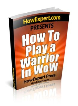 How To Play a Warrior In WoW - Your Step-By-Step Guide To Playing Warriors In World Of Warcraft