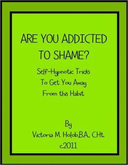 ARE YOU ADDICTED TO SHAME? Sel-Hypnotic Tricks To Get You Away From This Habit