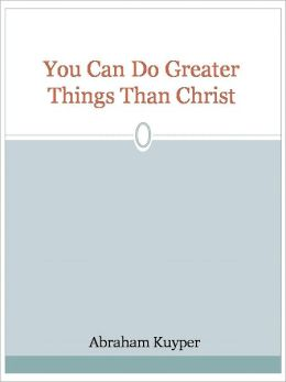 You Can Do Greater Things Than Christ
