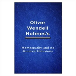 Homeopathy And Its Kindred Delusions [ By: Oliver Wendell Holmes ]