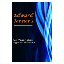 On Vaccination Against Smallpox: [ By: Edward Jenner ]
