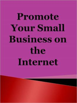 Promote Your Small Business on the Internet