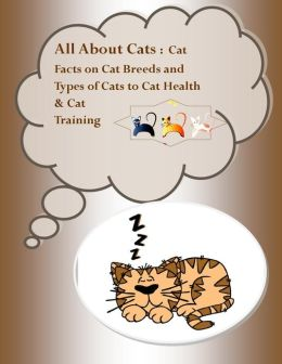 All About Cats: Cat Facts on Cat Breeds and Types of Cats to Cat Health and Cat Training