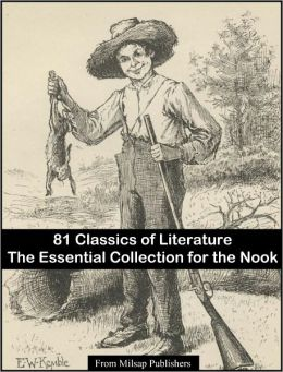 Essential Collection of 81 Classic Novels for the Nook (Classics of sci-fi, romance, mystery, fantasy, horror & adventure of Jane Austen, Jack London HG Wells, Charles Dickens, Mark Twain; includes Anne of Green Gables, Sherlock Holmes, Mysterious Island)