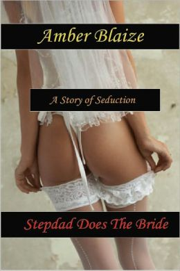 Stepdad Does the Bride: A Story of Seduction