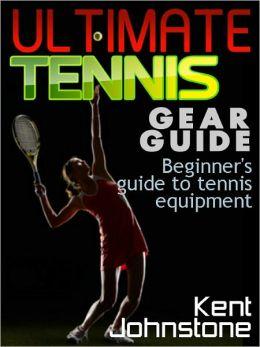 Ultimate Tennis Gear Guide - Beginner's guide to tennis equipment