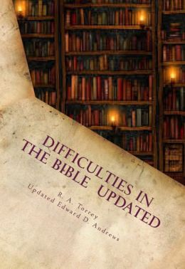 DIFFICULTIES IN THE BIBLE Alleged Errors and Contradictions (Updated and Expanded)