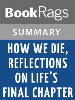 How We Die, Reflections on Life's Final Chapter by Sherwin B. Nuland l Summary & Study Guide