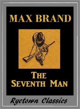 Max Brand, THE SEVENTH MAN