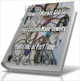How To market And Sell Your Custom Made Jewelry, Full Time or Part Time