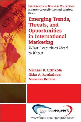 Emerging Trends, Threats, and Opportunities in International Marketing: What Executives Need to Know