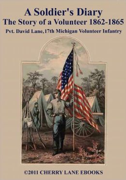 A Soldier's Diary - The Story of a Volunteer 1862-1865
