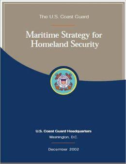 The U.S. Coast Guard: Maritime Strategy for Homeland Security