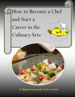 How to Become a Chef and Start a Career in the Culinary Arts