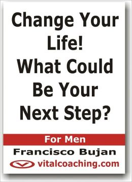 Change Your LIfe! - What Could Be Your Next Step?