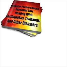 Disaster Preparedness: Essential Tips Dealing With Earthquakes, Tsunamis, And Other Disasters