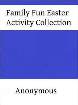 Family Fun Easter Activity Collection: EASTER Recipes, Crafts, & Games