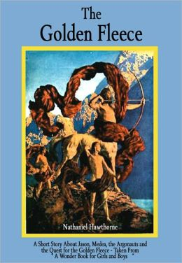 The Golden Fleece: A Short Story About Jason, Medea, the Argonauts, and the Quest for the Golden Fleece - Taken from