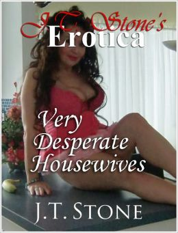JT Stone's Erotica: Very Desperate Housewives